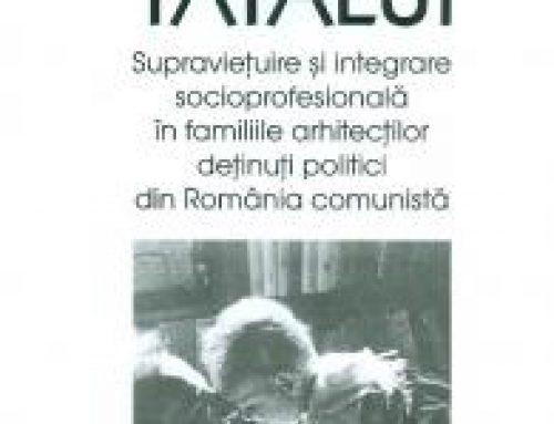 Recenzie: În numele tatălui. Supraviețuire și reintegrare socioprofesională în familiile arhitecților deținuți politici din România comunistă (Vlad Mitric Ciupe) – Volum publicat cu sprijinul IICCMER